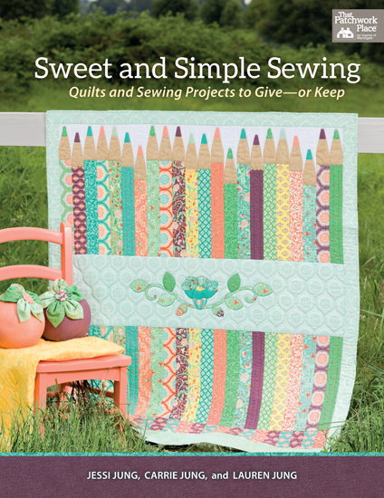 Sweet and Simple Sewing - Quilts and Sewing Projects to Give - or Keep By Carrie Jung, Jessi Jung, Lauren Jung