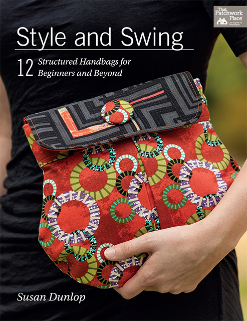 Style and Swing - 12 Structured Handbags for Beginners and Beyond by Susan Dunlop